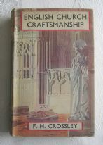 "English Church Craftsmanship - F. H. Crossley (Batsford ""British Heritage Series"", 1941)"